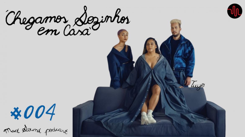 Podcast Mad Sound #004: Faixa-a-faixa 'Chegamos Sozinhos em Casa', da Tuyo